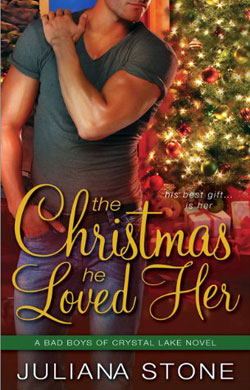 The Christmas He Loved Her, Bad Boys of Crystal Lake, by Juliana Stone