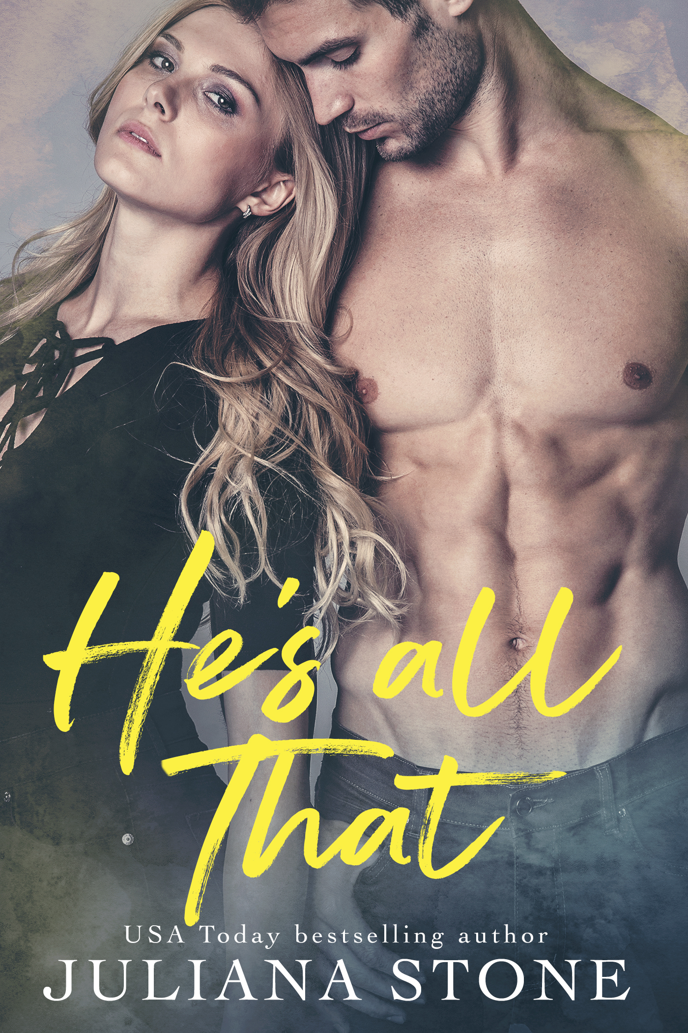 He's All That by Juliana Stone