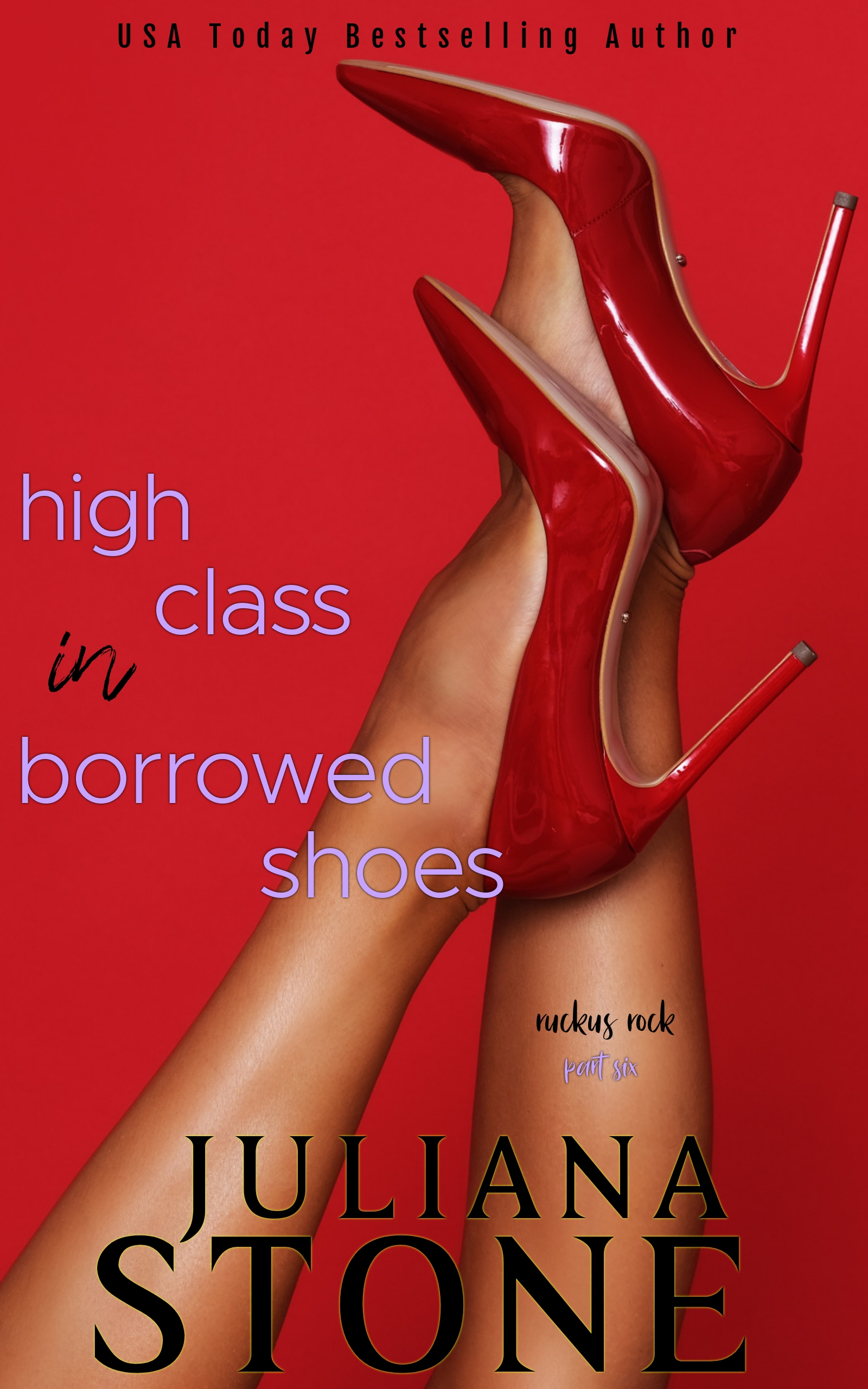 High Heels In Borrowed Shoes Part Six by Juliana Stone