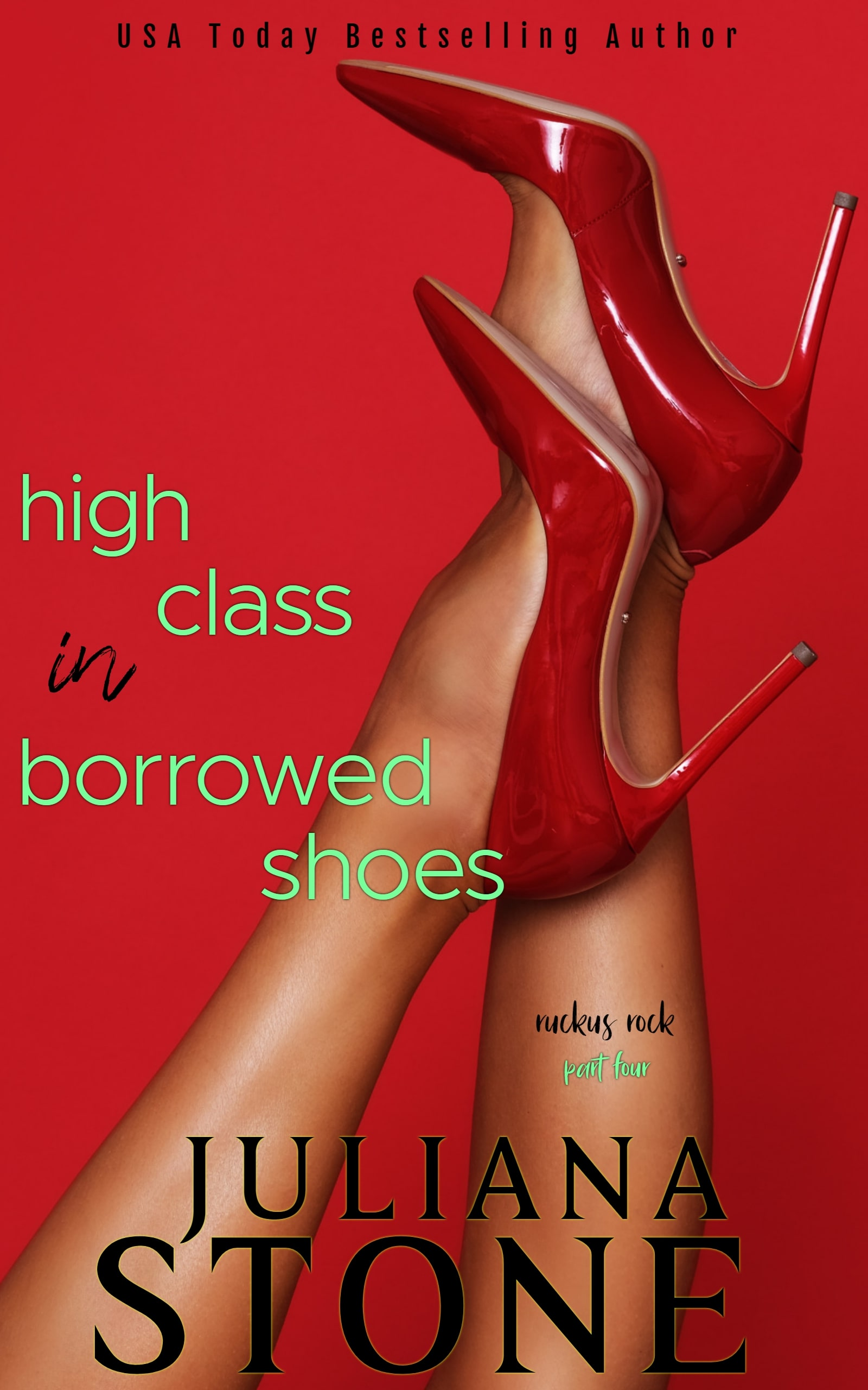 High Class In Borrowed Shoes-Part Four by Juliana Stone