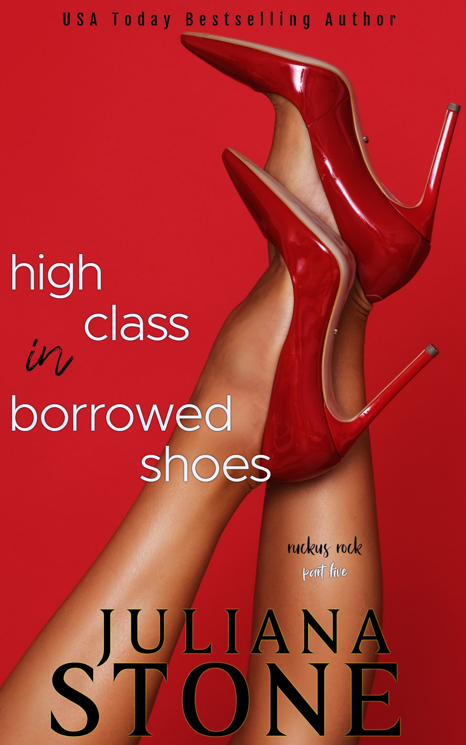 High Class In Borrowed Shoes Part Five by Juliana Stone